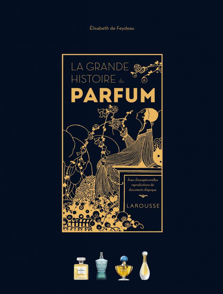La Grande Histoire du Parfum aux édition Larousse, nouveau livre d'Elisabeth de Feydeau