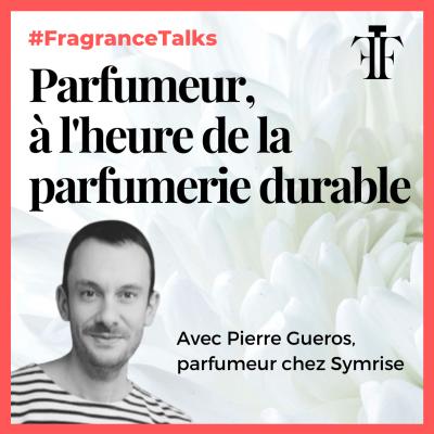 Etre parfumeur a l heure de la parfumerie durable Pierre Gueros Symrise