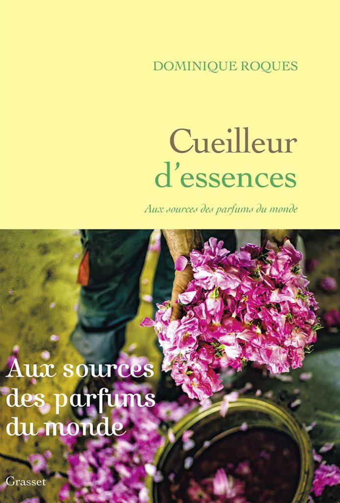 Cueilleur d'essences, aux sources des parfums du monde, Dominique Roques